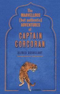 The Marvellous (But Authentic) Adventures of Captain Corcoran【電子書籍】[ Alfred Assollant ]