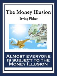 The Money Illusion【電子書籍】[ Irving Fisher ]
