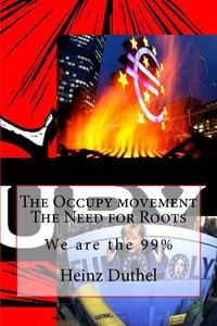 The Occupy movement. The Need for RootsWe are the 99%【電子書籍】[ Heinz Duthel ]