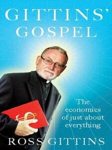 Gittins' GospelThe economics of just about everything【電子書籍】[ Ross Gittins ]