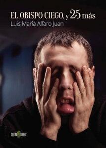 El Obispo Ciego, y 25 m?s【電子書籍】[ Luis Mar?a Alfaro Juan ]