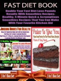 Fast Diet Book: Double Your Fast Diet Lose Pounds Results With Smoothies Recipes: Healthy, 5 Minute Quick & Scrumptious Smoothies Recipes That You Can Make With Your Favorite Kitchen AidHealthy, 5 Minute Quick Smoothies Recipes For Your 【電子書籍】