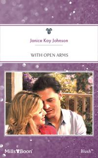 With Open Arms【電子書籍】[ Janice Kay Johnson ]