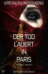 Der Tod lauert in Paris - Ein David Murphy-Roman #1【電子書籍】[ Marten Munsonius ]