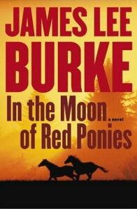 In The Moon of Red Ponies【電子書籍】[ James Lee Burke ]