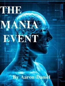 The Mania Event【電子書籍】[ Aaron Daniel ]