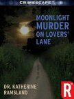 Moonlight Murder on Lovers' Lane【電子書籍】[ Katherine Ramsland ]