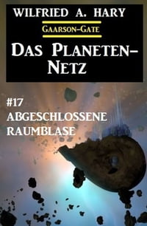 洋書, FICTION & LITERTURE Das Planeten-Netz 17 - Abgeschlossene Raumblase Wilfried A. Hary