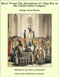 Barry Wynn: The Adventures of a Page Boy in the United States Congress【電子書籍】[ George Aaron Barton ]