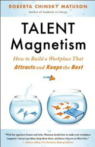 Talent MagnetismHow to Build a Workplace That Attracts and Keeps the Best【電子書籍】[ Roberta Chinsky Matuson ]