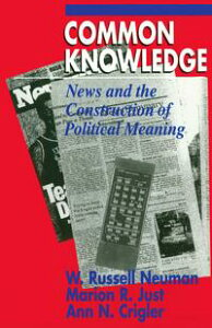Common KnowledgeNews and the Construction of Political Meaning【電子書籍】[ W. Russell Neuman ]