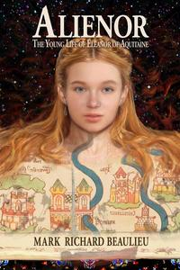 AlienorThe Young Life of Eleanor of Aquitaine【電子書籍】[ Mark Richard Beaulieu ]