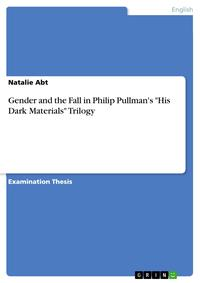Gender and the Fall in Philip Pullman's 'His Dark Materials' Trilogy【電子書籍】[ Natalie Abt ]