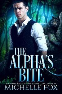 The Alpha's Bite (Shapeshifter Werewolf Romance Huntsville Pack Book 5)Huntsville Alpha's Mate Series, #6【電子書籍】[ Michelle Fox ]