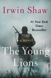 The Young Lions A Novel【電子書籍】[ Irwin Shaw ]