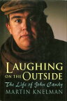 Laughing on the OutsideThe Life of John Candy【電子書籍】[ Martin Knelman ]