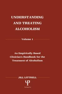 Understanding and Treating AlcoholismVolume I: An Empirically Based Clinician's Handbook for the Treatment of Alcoholism:volume Ii: Biological, Psychological, and Social Aspects of Alcohol Consumption and Abuse【電子書籍】[ Jill Littrell ]