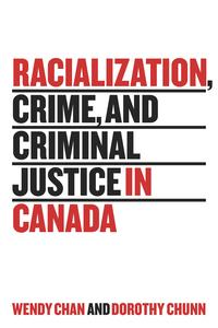 Racialization, Crime, and Criminal Justice in Canada【電子書籍】[ Wendy Chan ]