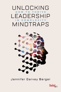 Unlocking Leadership MindtrapsHow to Thrive in Complexity【電子書籍】[ Jennifer Garvey Berger ]