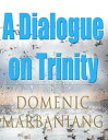 A Dialogue on Trinity【電子書籍】[ Domenic Marbaniang ]