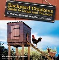 Backyard Chickens' Guide to Coops and TractorsPlanning, Building, and Real-Life Advice【電子書籍】[ Members of Backyard Chickens.com ]