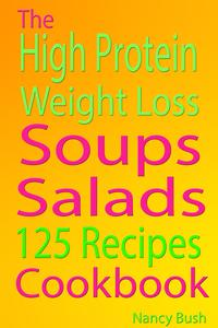 High Protein Weight LossSoups: salads: 125 Recipes Cookbook【電子書籍】[ Nancy Bush ]