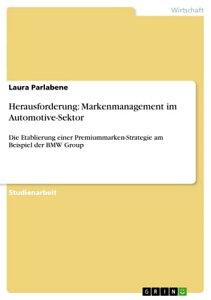 Herausforderung: Markenmanagement im Automotive-SektorDie Etablierung einer Premiummarken-Strategie am Beispiel der BMW Group【電子書籍】[ Laura Parlabene ]