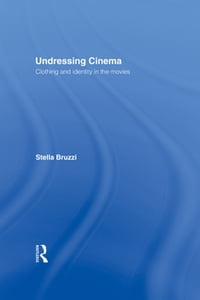 Undressing CinemaClothing and identity in the movies【電子書籍】[ Stella Bruzzi ]