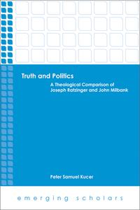 Truth and PoliticsA Theological Comparison of Joseph Ratzinger and John Milbank【電子書籍】[ Peter Samuel Kucer ]