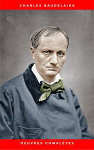 Charles Baudelaire: Oeuvres Compl?tes【電子書籍】[ Charles Baudelaire ]