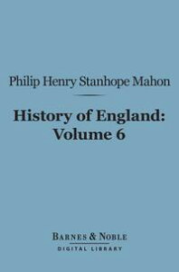 History of England (Barnes & Noble Digital Library)From the Peace of Utrecht to the Peace of Versailles (1713-1783), Volume 6【電子書籍】[ Philip Henry Stanhope Mahon ]