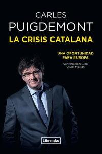 La crisis catalanaUna oportunidad para Europa【電子書籍】[ Carles Puigdemont ]