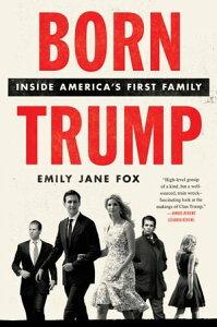 Born TrumpInside America's First Family【電子書籍】[ Emily Jane Fox ]