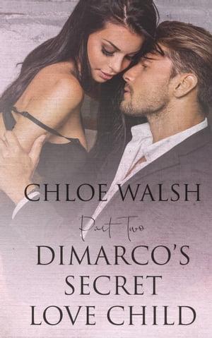 DiMarco's Secret Love Child: Part Two【電子書籍】[ Chloe Walsh ]