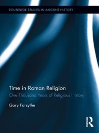 Time in Roman ReligionOne Thousand Years of Religious History【電子書籍】[ Gary Forsythe ]