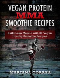 Vegan Protein Mma Smoothie Recipes【電子書籍】[ Mariana Correa ]