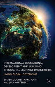 International Educational Development and Learning through Sustainable PartnershipsLiving Global Citizenship【電子書籍】[ S. Coombs ]