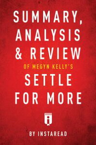 Summary, Analysis & Review of Megyn Kelly's Settle for More by Instaread【電子書籍】[ Instaread Summaries ]