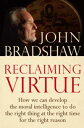 Reclaiming VirtueHow we can develop the moral intelligence to do the right thing at the right tim...