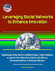 Leveraging Social Networks to Enhance Innovation: Department of the Navy's ATHENA Project, TANG Initiative to Capture New Ideas from Sailors and Officers, Recommendations to Eliminate Barriers【電子書籍】[ Progressive Management ]