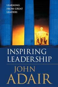 Inspiring Leadership - Learning from Great Leaders【電子書籍】[ John Adair ]
