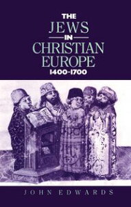The Jews in Christian Europe 1400-1700【電子書籍】[ Dr John Edwards ]