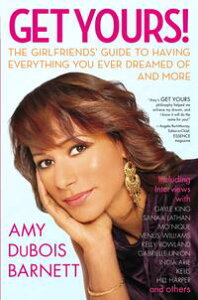 Get Yours!How to Have Everything You Ever Dreamed of and More【電子書籍】[ Amy Dubois Barnett ]
