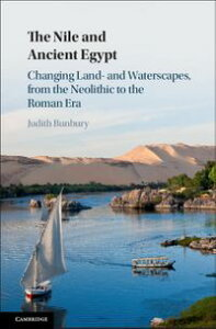 The Nile and Ancient EgyptChanging Land- and Waterscapes, from the Neolithic to the Roman Era【電子書籍】[ Judith Bunbury ]