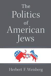 The Politics of American Jews【電子書籍】[ Herbert F. Weisberg ]