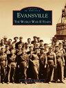 EvansvilleThe World War II Years【電子...