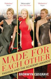 Made For Each OtherFashion and the Academy Awards【電子書籍】[ Bronwyn Cosgrave ]