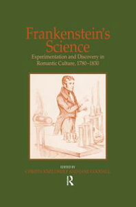 Frankenstein's ScienceExperimentation and Discovery in Romantic Culture, 1780?1830【電子書籍】[ Jane Goodall ]