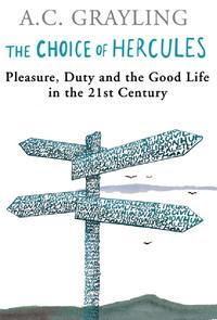 The Choice Of HerculesPleasure, Duty And The Good Life In The 21st Century【電子書籍】[ Prof A.C. Grayling ]