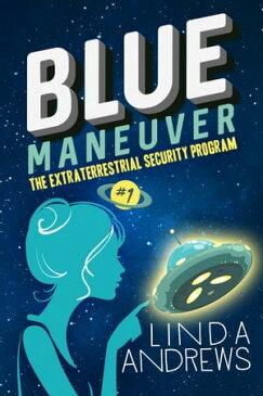 Blue Maneuver- The Extraterrestrial Security Program【電子書籍】[ Linda Andrews ]